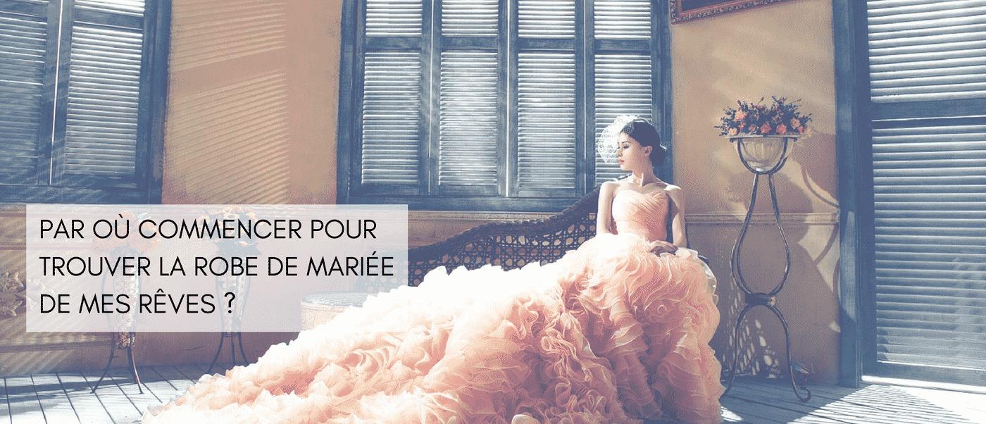 Dossier ROBE DE MARIÉE - Par où commencer pour trouver la robe de mariée de mes rêves?